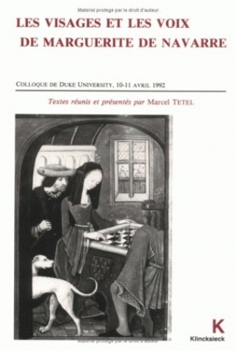 Marcel Tetel - Les visages et les voix de Marguerite de Navarre - Actes du Colloque International sur Marguerite de Navarre (Duke University) 10-11 avril 1992.