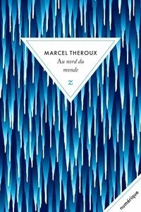 Marcel Theroux - Au nord du monde.