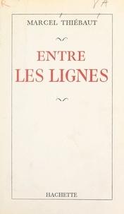 Marcel Thiébaut et André Maurois - Entre les lignes.