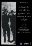 Marcel Thiry - Le tour du monde en guerre des autos-canons belges, 1915-1918, suivi de Lettres inédites d'Oscar et Marcel Thiry à leur famille pendant la première Guerre mondiale.