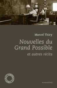 Marcel Thiry - Nouvelles du grand possible et autres récits.