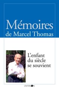 Marcel Thomas - L'enfant du siècle se souvient - Mémoires.