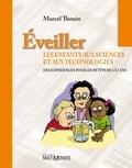 Marcel Thouin - Eveiller les enfants aux sciences et aux technologies - Des expériences pour les petits de 3 à 7 ans.