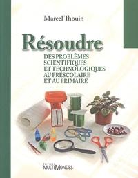 Ebooks à télécharger gratuitement pour pda Résoudre des problèmes scientifiques et technologiques au préscolaire et au primaire par Marcel Thouin CHM iBook FB2 9782895440895