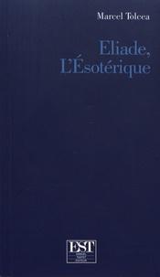 Marcel Tolcea - Eliade, l'ésotérique.