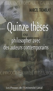 Marcel Tremblay - Quinze thèses ou philosopher avec des auteurs contemporains.