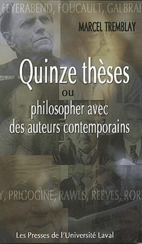 Marcel Tremblay - Quinze thèses ou philosopher avec des auteurs contemporains.