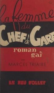 Marcel Triaire - La femme du chef de gare - Roman gai.