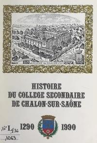 Marcel Vallot et Dominique Perben - Histoire du collège secondaire de Chalon-sur-Saône, 1290-1990.