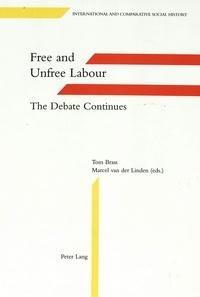 Marcel van der Linden et Tom Brass - Free and Unfree Labour - The Debate Continues.