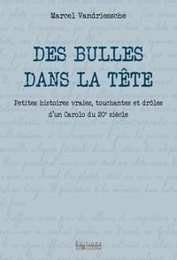 Marcel Vandriessche - Des Bulles dans la tête - Petites histoires vraies, touchantes et drôles  d'un Carolo du 20e siècle.