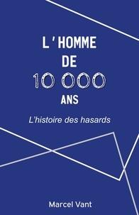 Marcel Vant - L'Homme de 10 000 ans - L'histoire des hasards.