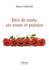 Marcel Vezinat - Bris de mots, six roses et poésies.