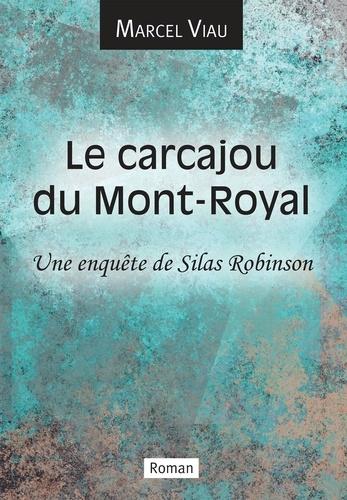Marcel Viau - Le carcajou du Mont-Royal - Une enquête de Silas Robinson.