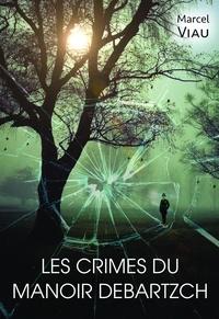 Marcel Viau - Les crimes du manoir Debartzch - Une enquête de Silas Robinson.