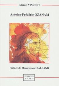Marcel Vincent - ANTOINE-FREDERIC OZANAM. - Notre Saint ami.