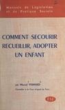 Marcel Vismard et Michel Lasne - Comment secourir, recueillir, adopter un enfant.