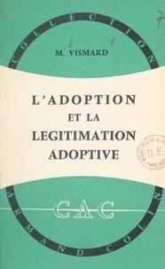 Marcel Vismard et Robert Besnier - L'adoption et la légitimation adoptive.