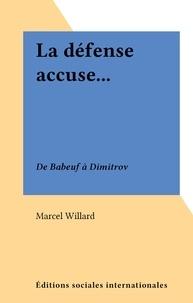 Marcel Willard - La défense accuse... - De Babeuf à Dimitrov.