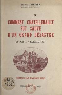 Marcel Wiltzer et Maurice Bedel - Comment Châtellerault fut sauvé d'un grand désastre (30 août-1er septembre 1944).