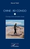 Marcel Yabili - Chine - RD Congo. Chronique d'une colonisation choisie.
