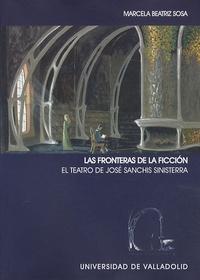 Marcela Beatriz Sosa - Las Fronteras De La Ficcion - El teatro de José Sanchis Sinisterra.