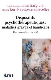 Marcela Gargiulo et Simone Korff-Sausse - Dispositifs psychothérapeutiques : maladies graves et handicaps - Une nécessaire créativité.