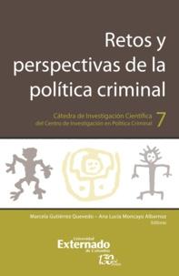 Marcela Gutiérrez Quevedo et Ana Lucía Moncayo Albornoz - Retos y perspectivas de la política criminal - Cátedra de Investigación Científica del Centro de Investigación en Política Criminal N.°7.