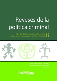 Marcela Gutiérrez Quevedo et Ana Lucía Moncayo Albornoz - Reveses de la política criminal - Cátedra de Investigación Científica del Centro de Investigación en Política Criminal N.°8.