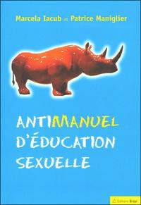 Marcela Iacub et Patrice Maniglier - Antimanuel d'éducation sexuelle.