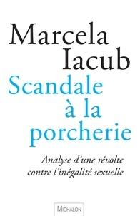 Marcela Iacub - Scandale à la porcherie - Analyse d'une révolte contre l'inégalité sexuelle.