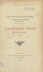 Marcelin Chailan - Jean-Baptiste Giraud, prêtre d'Arles, 1722-1798 - Un grand vicaire de monseigneur de Belloy, évêque de Marseille.