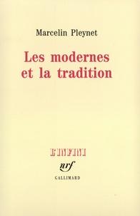 Marcelin Pleynet - Les modernes et la tradition.