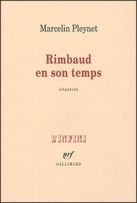 Marcelin Pleynet - Rimbaud en son temps.
