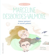 Marceline Desbordes-Valmore et Julie Joseph - Amour partout! et autres poèmes.