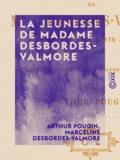 Marceline Desbordes-Valmore et Arthur Pougin - La Jeunesse de Madame Desbordes-Valmore.