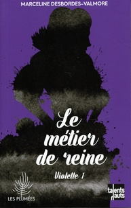 Marceline Desbordes-Valmore - Violette Tome 1 : Le métier de reine.