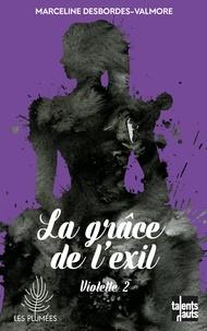 Marceline Desbordes-Valmore - Violette Tome 2 : La grâce de l'exil.
