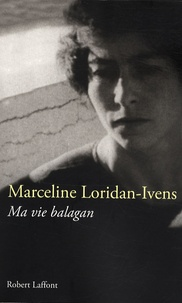 Marceline Loridan-Ivens - Ma vie balagan.