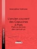 Marceline Valmore et  Ligaran - L'ancien couvent des Capucines à Paris - Souvenirs de l'atelier d'un peintre - Paris ou le Livre des cent-et-un.