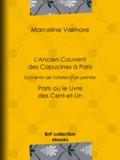 Marceline Valmore - L'Ancien Couvent des Capucines à Paris - Souvenirs de l'atelier d'un peintre - Paris ou le Livre des Cent-et-Un.