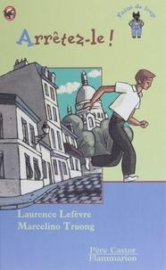 Marcelino Truong et Laurence Lefèvre - Arrêtez-le !.