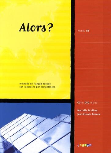 Marcella Beacco di Giura et Jean-Claude Beacco - Alors ? Niveau B1 - Méthode de français fondée sur l'approche par compétences. 1 DVD + 1 CD audio