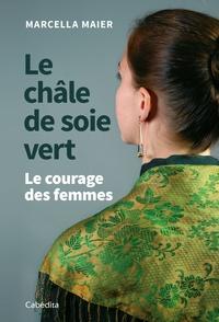Marcella Maier - Le châle de soie vert - Le courage des femmes.