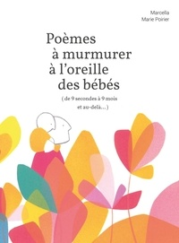 Marcella et Marie Poirier - Poèmes à murmurer à l'oreille des bébés (de 9 secondes à 9 mois et au-delà...).