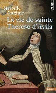 Marcelle Auclair - La vie de sainte Thérèse d'Avila.