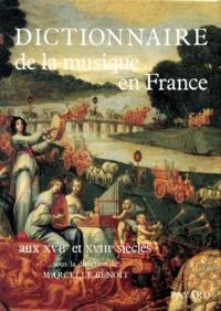 Dictionnaire de la musique en France aux XVIIe et XVIIIe siècles - Marcelle Benoit |