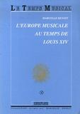 Marcelle Benoit - L'Europe musicale au temps de Louis XIV.