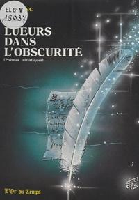 Marcelle Blanc - Lueurs dans l'obscurité : poèmes initiatiques.