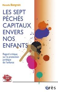 Marcelle Bongrain - Les sept péchés capitaux envers nos enfants - Regard critique sur la protection juridique de l'enfance.